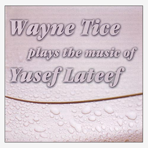 Wayne Tice Plays the Music of Yusef Lateef